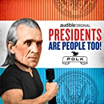 Ep. 1: James K. Polk (Presidents Are People Too) | Alexis Coe,Elliott Kalan,Jon Stewart,John Hodgman,Regina Mason,Simon Doonan,Isaac Margolis