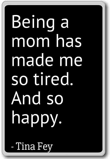 Amazon.com: Being a mom has made me so tired. And so happy ...