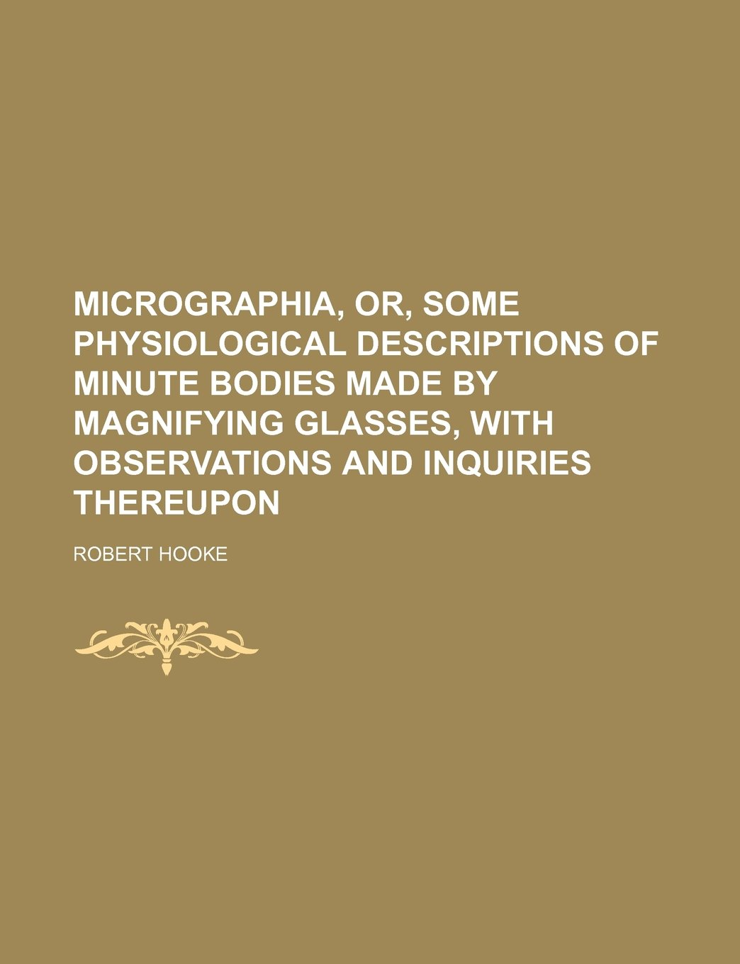 Micrographia, Or, Some Physiological Descriptions of Minute Bodies Made by Magnifying Glasses, with Observations and Inquiries Thereupon pdf epub