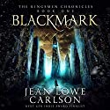 Blackmark: The Kingsmen Chronicles, Book 1 Audiobook by Jean Lowe Carlson Narrated by Jean Lowe Carlson