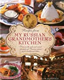 Recipes from My Russian Grandmother s Kitchen: Discover the rich and varied character of Russian cuisine in 60 traditional dishes