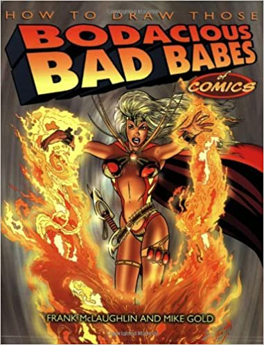 How to Draw Those Bodacious Bad Babes of Comics by Frank McLaughlin (2000-02-02)