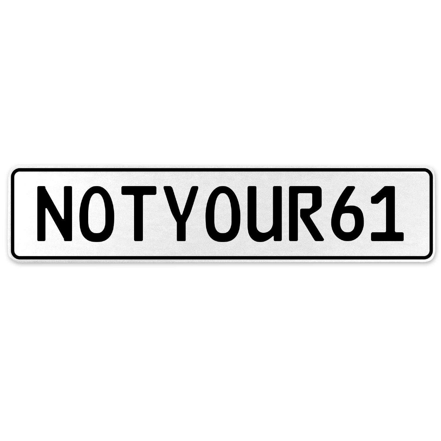 Vintage Parts 555450 NOTYOUR61 White Stamped Aluminum European License Plate