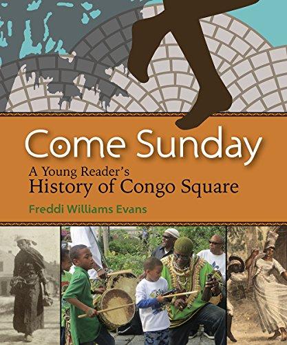 Congo Square - Come Sunday: A Young Reader s History of Congo Square