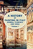 A History of Painting in Italy : Umbria, Florence and Siena: from the Second to the Sixteenth Century, in Six Volumes, Early Christian Art, Crowe, Joseph Archer and Cavalcaselle, Giovanni Battista, 0543974227