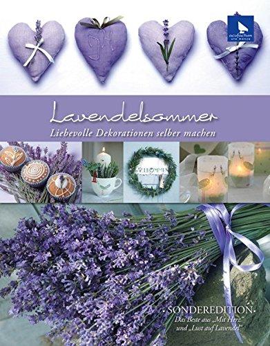 Lavendelsommer: Liebevolle Dekorationen selber machen. Sonderedition - Das Beste aus ,,Mit Herz'' und ,,Lust auf Lavendel''