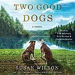 Two Good Dogs: A Novel | Susan Wilson