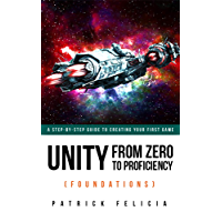 Unity From Zero to Proficiency (Foundations): A step-by-step guide to creating your first game with Unity. [Third Edition, November 2018]