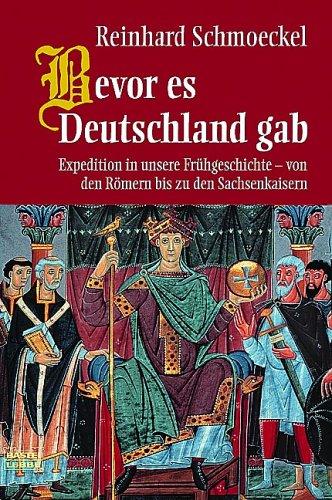 Bevor es Deutschland gab: Expedition in unsere Frühgeschichte - von den Römern bis zu den Sachsenkaisern