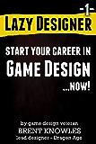 Start a Career in Game Design (Lazy Designer Game Design Book 1) (English Edition)