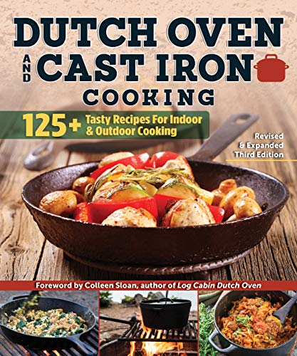 Dutch Oven and Cast Iron Cooking, Revised and Expanded Third Edition: 125+ Tasty Recipes for Indoor & Outdoor Cooking (Fox Chapel Publishing) Delicious Breakfasts, Breads, Mains, Sides, & Desserts by Anne Schaeffer