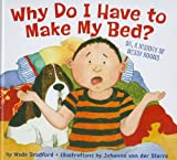 Why Do I Have to Make My Bed?, Wade Bradford, 1582463883