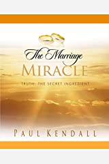 The Marriage Miracle: Truth: The Secret Ingredient Paperback