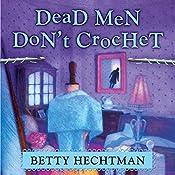 Dead Men Don't Crochet: Crochet Mystery, Book 2 | Betty Hechtman