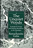 The Unquiet Woods : Ecological Change and Peasant Resistance in the Himalaya, Guha, Ramachandra, 0520065018