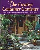Creative Container Gardener, Elaine Stevens and Dagmar Hungerford, 0898156971