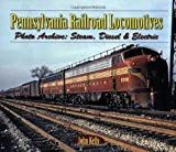Pennsylvania Railroad Locomotives: Photo Archive:  Steam, Diesel & Electric