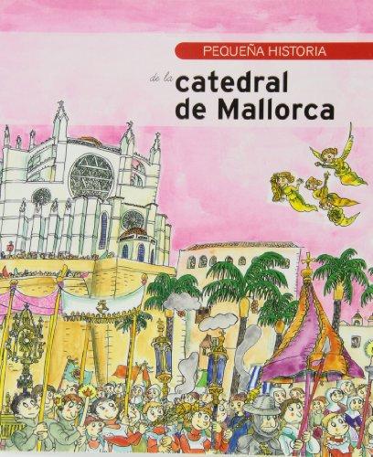 Descargar Libro Pequeña Historia De La Catedral De Mallorca Aa.vv