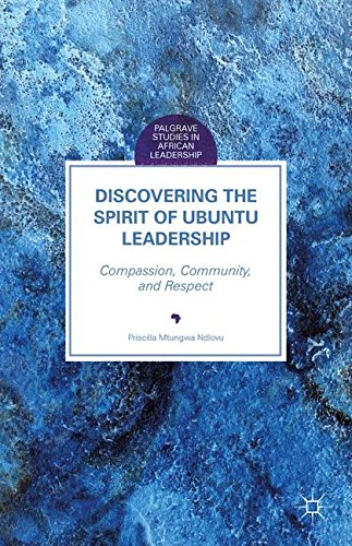 Discovering the Spirit of Ubuntu Leadership: Compassion, Community, and Respect (Palgrave Studies in African Leadership) by Priscilla Mtungwa Ndlovu