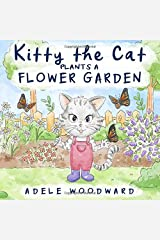 Kitty the Cat Plants a Flower Garden: Preschool Butterfly Books for Toddlers 4 Years Old (Me and Mom Kids Gardening Books for Children 3-5) (Kitty the Cat Kids Books Ages 3-5) Paperback