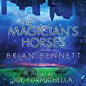 The Magician's Horses Audiobook by Brian Bennett Narrated by Joe Formichella