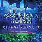The Magician's Horses   Brian Bennett