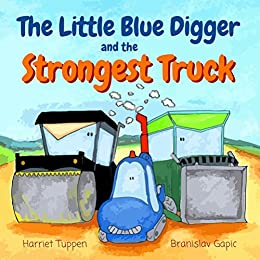 The Little Blue Digger and the Strongest Truck - A Mighty Construction Site Story for 2-5 Year Olds by [Tuppen, Harriet]