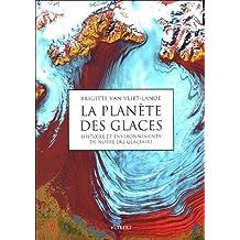 la planete des glaces: hist. et environnements notre ere glaciaire