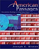 American Passages : Documentary Readings in United States History from Columbus to the Present, Bisson, Joseph, 0757526543