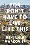 Image of You Don't Have to Live Like This: A Novel