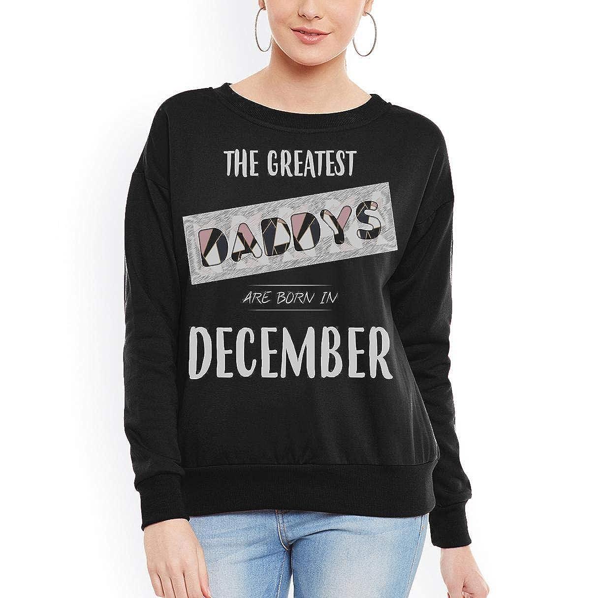 Greatest Daddys are Born in December Women Sweatshirt tee