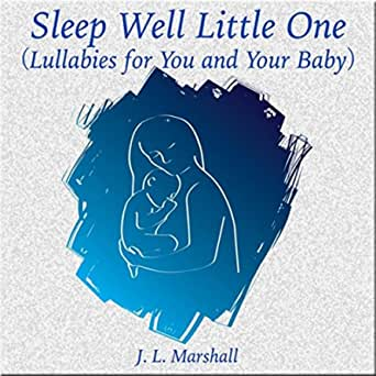 Sleep Well Little One Lullabies For You And Your Baby By J L Marshall On Amazon Music Amazon Com