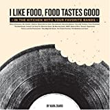 I Like Food, Food Tastes Good, Kara Zuaro, 1401308740