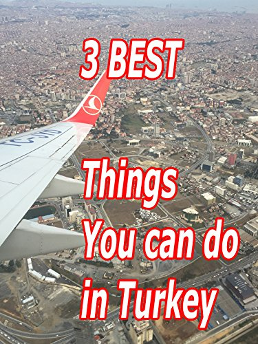 3 Best Things To Do In Turkey - Turkey Time