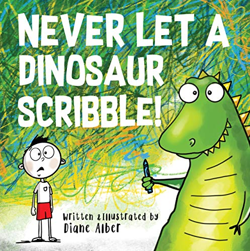 Never Let A Dinosaur Scribble! by [Alber, Diane]