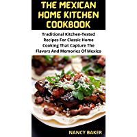THE MEXICAN HOME KITCHEN COOKBOOK