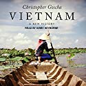 Vietnam: A New History Audiobook by Christopher Goscha Narrated by Kirby Heyborne
