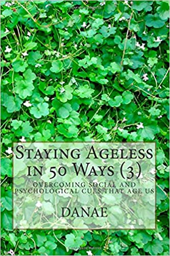 Staying Ageless in 50 Ways (3) - full colour: Overcoming social and psychological cues that age us: Volume 3