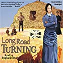 Long Road Turning: Women of Paragon Springs, Book 1 Audiobook by Irene Bennett Brown Narrated by Stephanie Brush