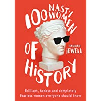 100 Nasty Women of History: Brilliant, badass and completely fearless women everyone should know