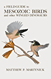 A Field Guide to Mesozoic Birds and Other Winged Dinosaurs (English Edition)