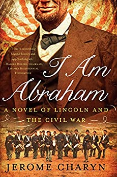 I Am Abraham: A Novel of Lincoln and the Civil War by [Charyn, Jerome]