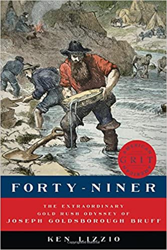 Forty-Niner: The Extraordinary Gold Rush Odyssey of Joseph Goldsborough Bruff (American Grit), Lizzio, Ken