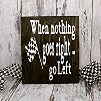 When Nothing Goes Right Go Left, Racing Sign, Racing Decor, Dirt track racing, The Race Track is our Happy Place, Race Track, Racing Gift, Nascar Gift,Motorsports