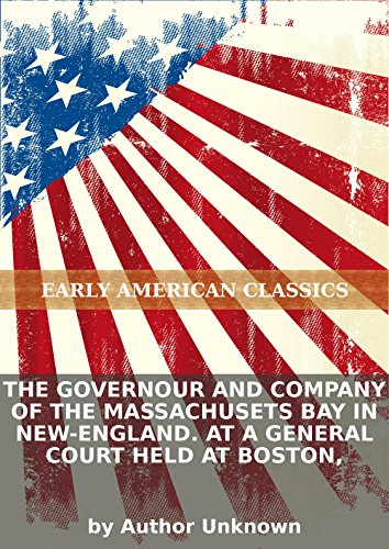 (The governour and Company of the Massachusets Bay in New-England. At a General Court held at Boston,)