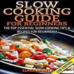 Slow Cooking Guide for Beginners 2nd Edition: The Top Essential Slow Cooking Tips & Recipes for Beginners!  | Claire Daniels