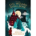 The Evil Wizard Smallbone Audiobook by Delia Sherman Narrated by Jesse Bernstein