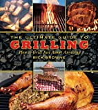 The Ultimate Guide to Grilling, Rick Browne, 1616080671