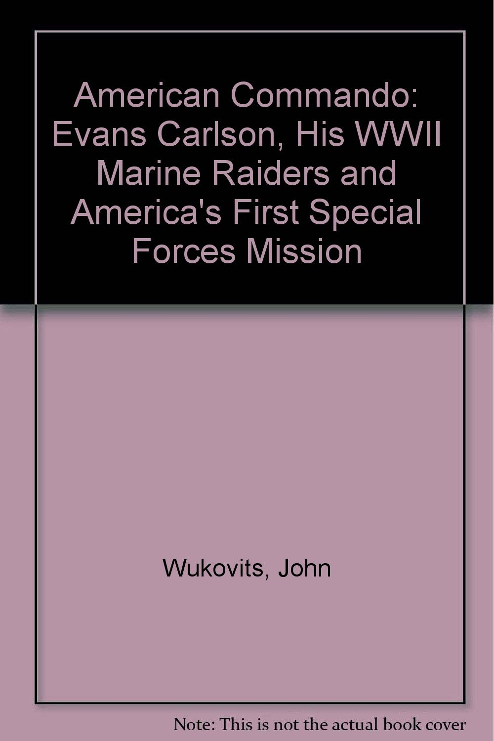 American Commando: Evans Carlson, His WWII Marine Raiders and America's First Special Forces Mission pdf