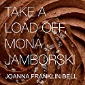 Take a Load Off, Mona Jamborski Audiobook by Joanna Franklin Bell Narrated by Kris Keppeler